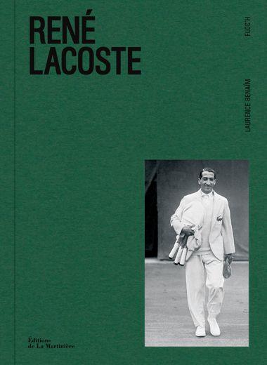 """L'ouvrage """"René Lacoste"""", écrit par Laurence Benaïm, sera publié aux Editions de La Martinière le 24 mai."""