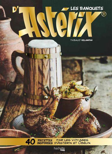 """""""Les Banquets d'Astérix"""", Thibaut Villanova, édition Hachette, 24,95 euros"""