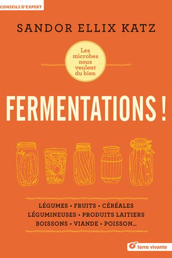 Fermentations !, Sandor Ellix Katz, éditions Terre Vivante, 35 euros, parution le 16 octobre 2018
