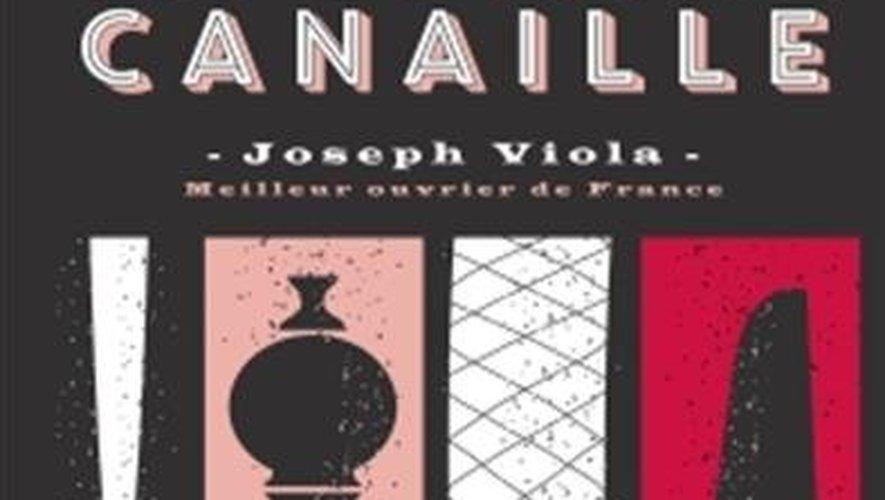 """""""La cuisine canaille"""", de Joseph Viola, éditions Hachette Cuisine"""
