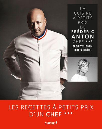 """""""La cuisine à petits prix de Frédéric Anton"""", de Frédéric Anton et Christelle Brua, Aux éditions du Chêne"""