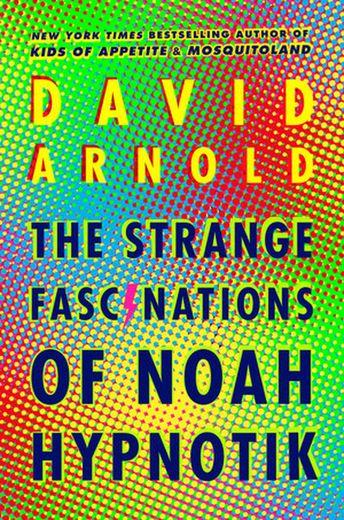 """""""The strange fascinations of Noah Hypnotik"""" est le troisième roman de David Arnold."""