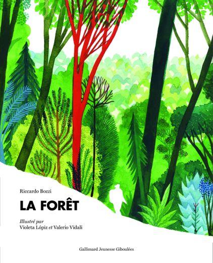 """""""La Forêt"""" de Riccardo Bozzi, Trad. de l'italien par Faustina Fiore, Illustrations de Violeta Lópiz et Valerio Vidali, Giboulées."""