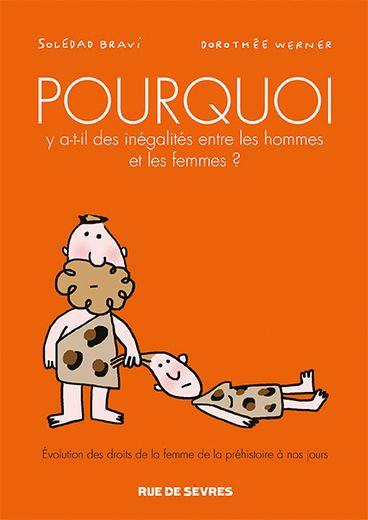 """""""POURQUOI, y-a-t-il des inégalités entre les hommes et les femmes ?"""" de Soledad Bravi et Dorothée Werner"""