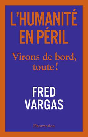"""""""L'humanité en péril. Virons de bord, toute!"""" par Fred Vargas"""