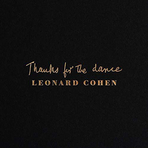 """""""Thanks for the dance"""" de Leonard Cohen."""