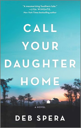 """""""Call Your Daughter Home"""" écrit par Deb Spera a été publié aux éditions Park Row pour la première fois le 11 juin 2019."""