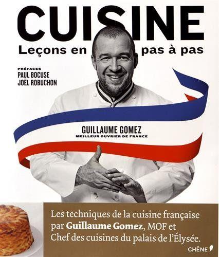 Cuisine - Leçons en pas à pas, Guillaume Gomez, édition du Chêne