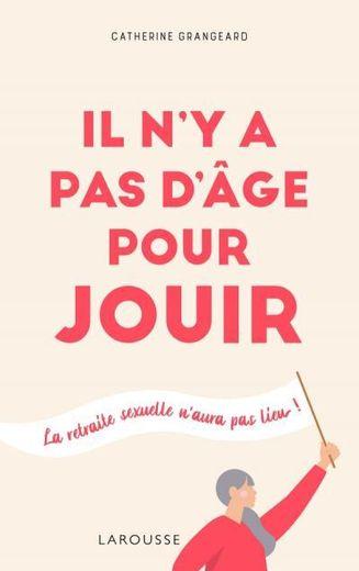 """L'ouvrage """"Il n'y a pas d'âge pour jouir"""" de Catherine Grangeard."""